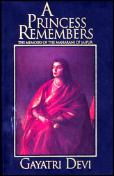 A Princess Remembers: The Memoirs Of The Maharani Of Jaipur